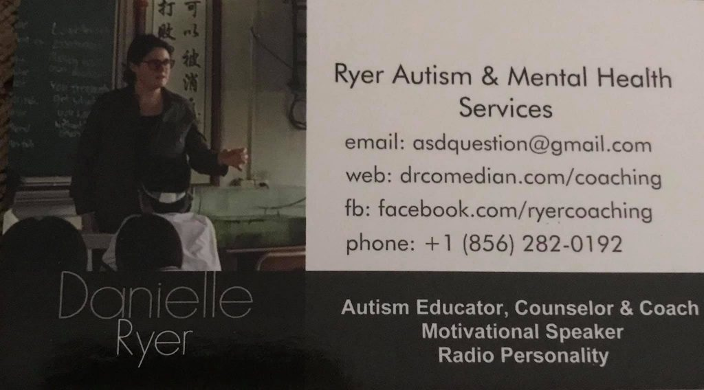 Business Card. Text reads  Ryer Autism & Mental Health Services email: asdquestion@gmail.com web: drcomedian.com/coaching facebook: facebook.com/ryercoaching phone: +1 (856) 282-0192